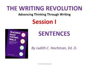 THE WRITING REVOLUTION Advancing Thinking Through Writing Session