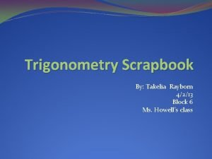 Trigonometry Scrapbook By Takelia Rayborn 4213 Block 6