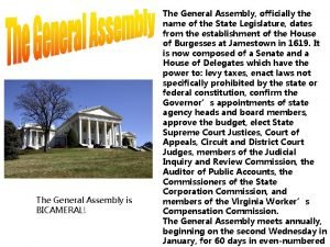 The General Assembly is BICAMERAL The General Assembly