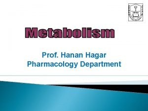 Prof Hanan Hagar Pharmacology Department By the end