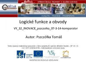 Logick funkce a obvody VY32INOVACEpszczolka07 3 14 komparator