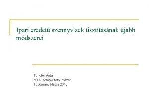 Ipari eredet szennyvizek tiszttsnak jabb mdszerei Tungler Antal