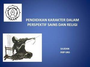 PENDIDIKAN KARAKTER DALAM PERSPEKTIF SAINS DAN RELIGI SAJIDAN