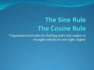 The Sine Rule The Cosine Rule Trigonometrical rules