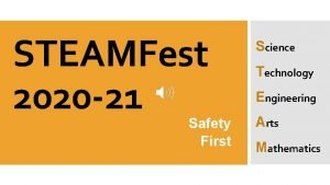 STEAMFest 2020 21 Safety First Science Technology Engineering