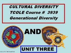 CULTURAL DIVERSITY TCOLE Course 3939 Generational Diversity AND