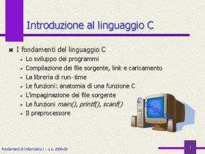 Introduzione al linguaggio C I fondamenti del linguaggio