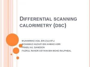 DIFFERENTIAL SCANNING CALORIMETRY DSC MUHAMMAD AQIL BIN ZULKIFLI