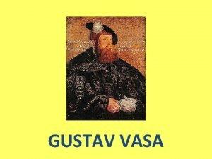 GUSTAV VASA Gustav Vasas barndom Fddes ca r