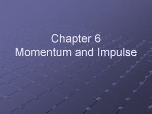 Chapter 6 Momentum and Impulse Momentum The product