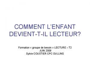 COMMENT LENFANT DEVIENTTIL LECTEUR Formation groupe de besoin