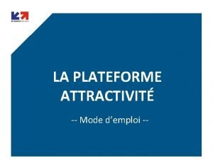 LA PLATEFORME ATTRACTIVIT Mode demploi WWW BUSINESSFRANCE FR