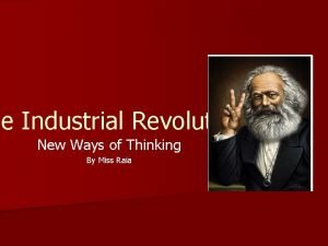he Industrial Revolution New Ways of Thinking By