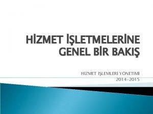 HZMET LETMELERNE GENEL BR BAKI HZMET LEMLER YNETM