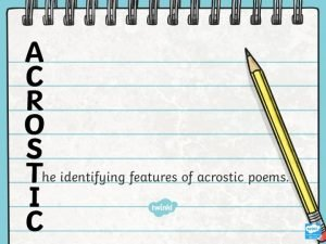 Aim To recognise the features of acrostic poems
