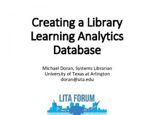 Creating a Library Learning Analytics Database Michael Doran