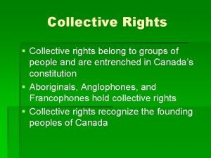 Collective Rights Collective rights belong to groups of