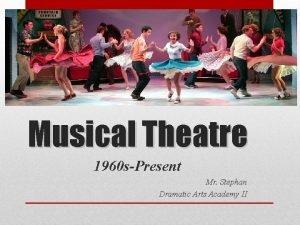 Musical Theatre 1960 sPresent Mr Stephan Dramatic Arts