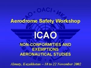 Aerodrome Safety Workshop ICAO NONCONFORMITIES AND EXEMPTIONS AERONAUTICAL