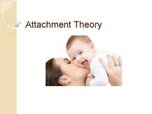 Attachment Theory Definition Attachment theory states that a
