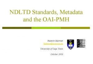 NDLTD Standards Metadata and the OAIPMH Hussein Suleman