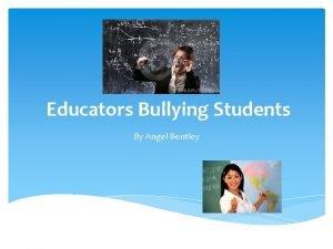 Educators Bullying Students By Angel Bentley Do educators