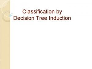 Classification by Decision Tree Induction Classification by Decision