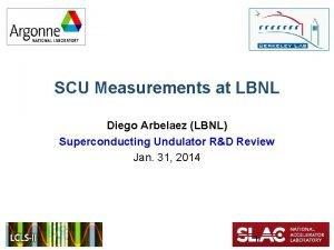 SCU Measurements at LBNL Diego Arbelaez LBNL Superconducting