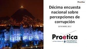 Dcima encuesta nacional sobre percepciones de corrupcin SETIEMBRE