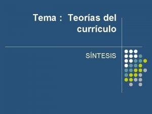 Tema Teoras del currculo SNTESIS 0 Teoras del