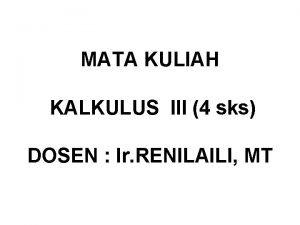 MATA KULIAH KALKULUS III 4 sks DOSEN Ir