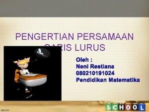PENGERTIAN PERSAMAAN GARIS LURUS Oleh Neni Restiana 080210191024