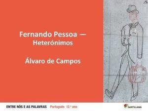 Fernando Pessoa Heternimos lvaro de Campos 2 Almada