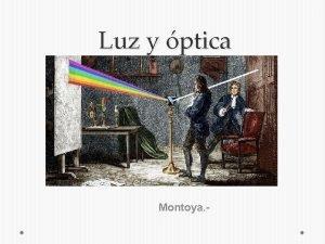 Luz y ptica Montoya Propagacin rectilnea de la