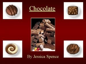 Chocolate By Jessica Spence Description of Chocolate l