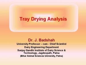 Tray Drying Analysis Dr J Badshah University Professor