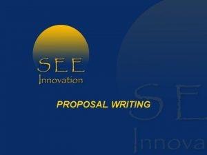 PROPOSAL WRITING Proposal Development Proposal Structure Part A
