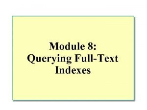 Module 8 Querying FullText Indexes Overview n Introduction