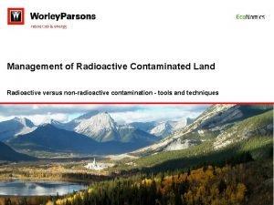 Management of Radioactive Contaminated Land Radioactive versus nonradioactive
