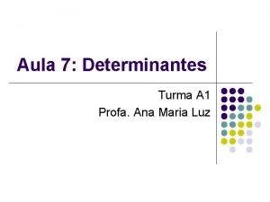 Aula 7 Determinantes Turma A 1 Profa Ana