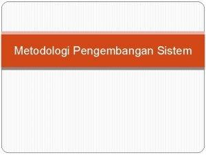 Metodologi Pengembangan Sistem Pengertian Metodologi pengembangan sistem adalah