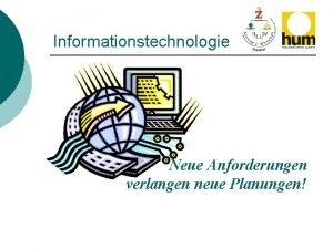 Informationstechnologie Neue Anforderungen verlangen neue Planungen Teil 1