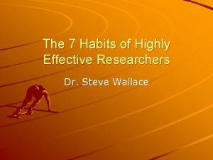 The 7 Habits of Highly Effective Researchers Dr
