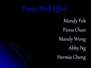Topic Wall Effect Mandy Fok Fiona Chan Mandy