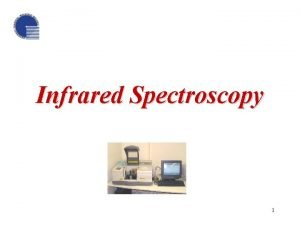 Infrared Spectroscopy 1 What is spectroscopy The study
