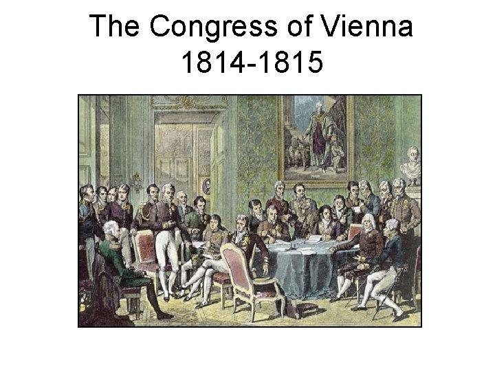 The Congress of Vienna 1814 1815 Congress of