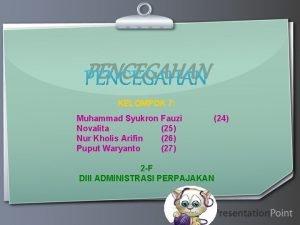 PENCEGAHAN KELOMPOK 7 Muhammad Syukron Fauzi Novalita 25