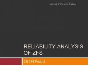 University of Wisconsin Madison RELIABILITY ANALYSIS OF ZFS