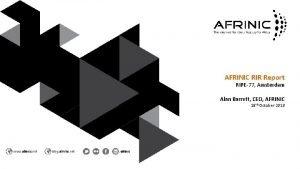 AFRINIC RIR Report RIPE77 Amsterdam Alan Barrett CEO