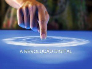 A REVOLUO DIGITAL A REVOLUO DIGITAL Tecnologia o